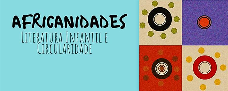 Africanidades, Literatura Infantil e Circulares