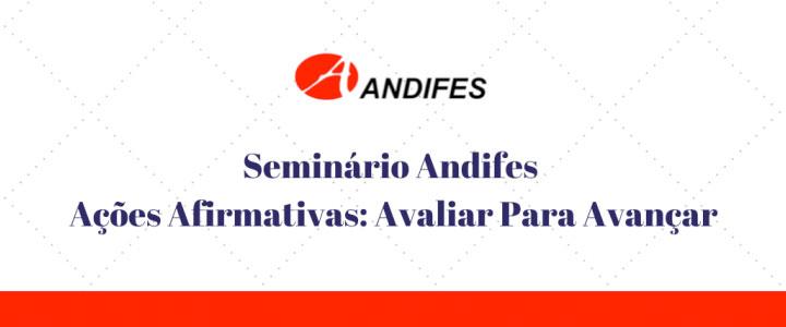 Andifes discute Ações Afirmativas e lei de cotas em seminário virtual